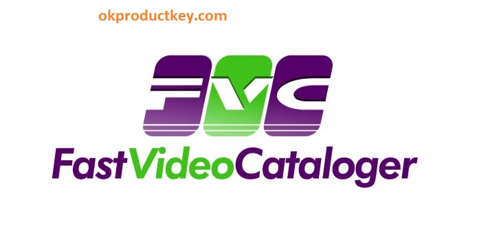 Fast Video Cataloger 6.23 Crack + Serial Key Download 2020